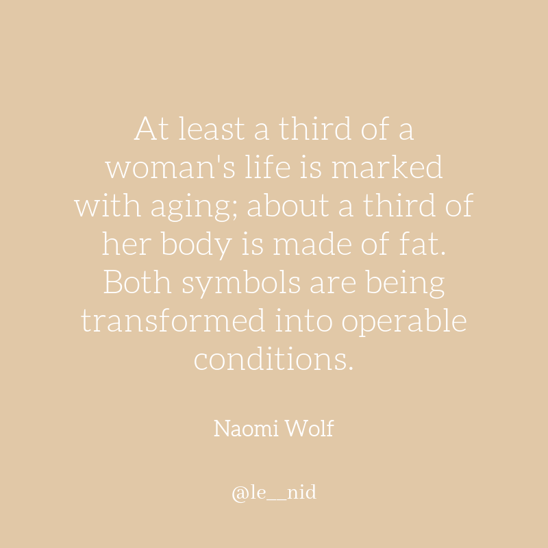 At least a third of a woman's life is marked with aging; about a third of her body is made of fat. Both symbols are being transformed into operable condition. Naomi Wolf.png
