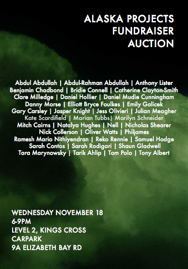 Wednesday - Alaska Projects Fundraiser Auction   Alaska Projects, Level 2, Kings Cross Car Park, 9A Elizabeth Bay Rd, 6-9pm  Alaska Projects is a non-project artist-run initiative which, since is inception four years ago, has presented over 70 exhibitions of emerging, established and experimental Australian artists. Its first fundraising auction will feature an enormous range of works, including that of Ramesh Mario Nithiyendran, Julian Meagher, Jasper Knight, Clare Milledge, and many more. Silent bidding will start at 6pm and live bidding at 7.30pm.