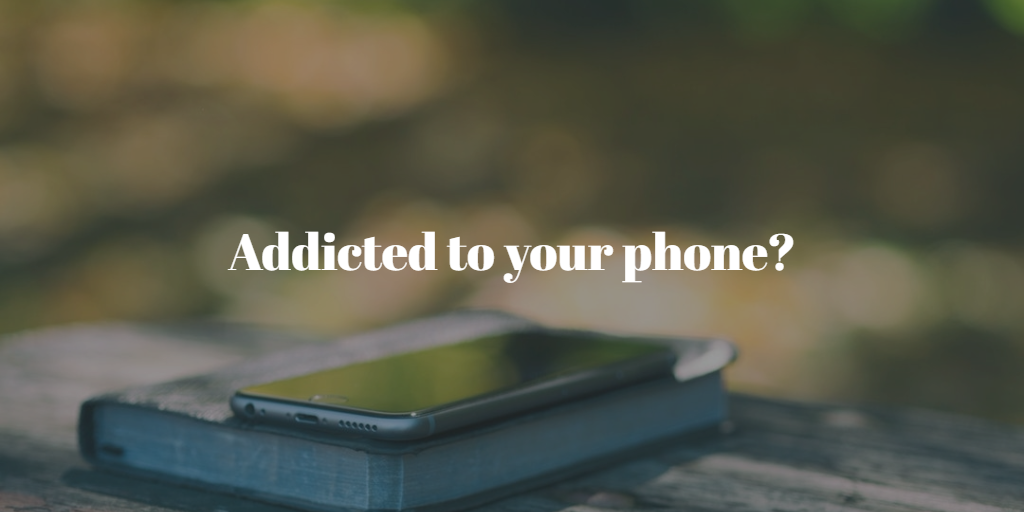 Addicted to your phone?