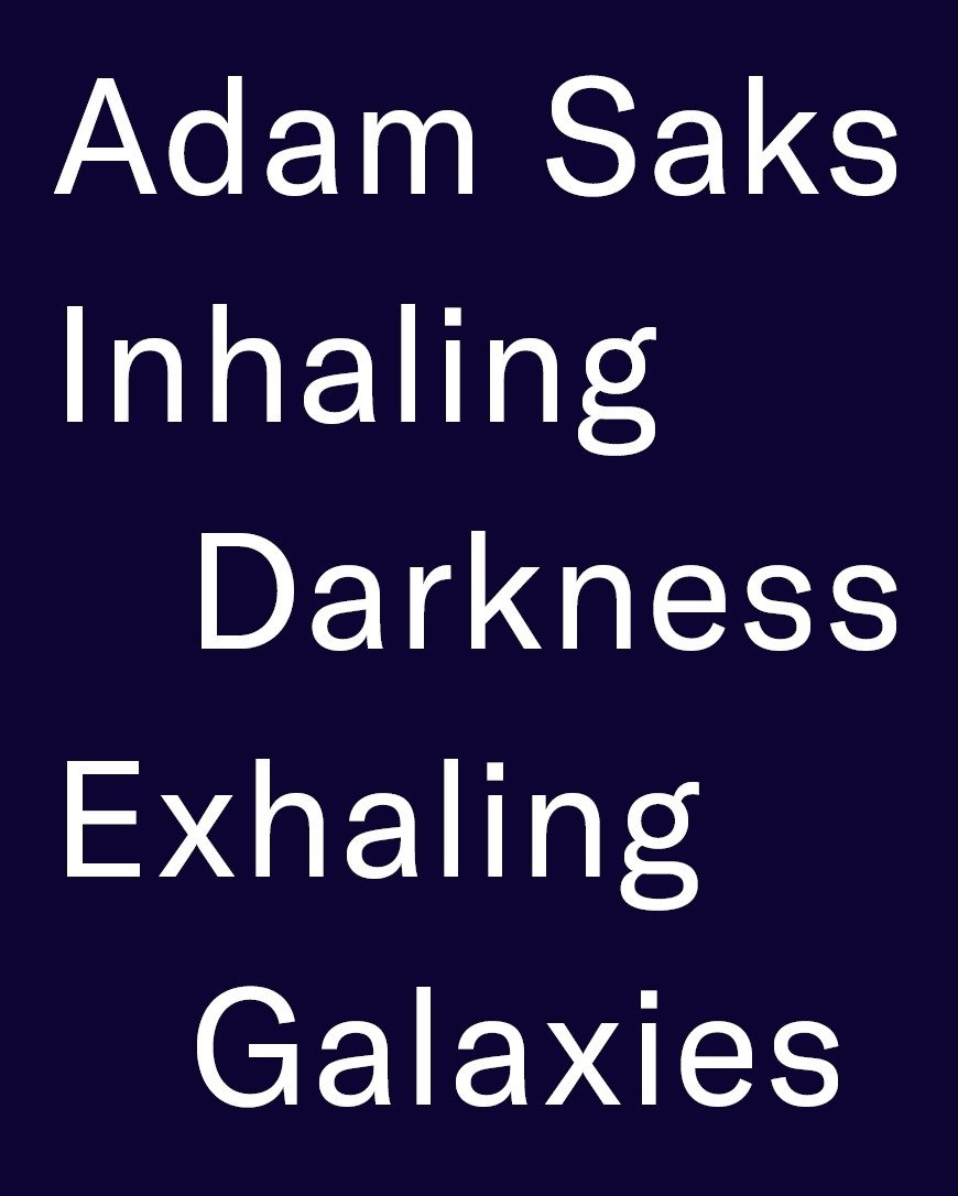 Adam Saks: Inhaling Darkness, Exhaling Galaxies