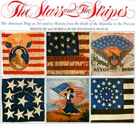 The Stars and Stripes: The American Flag as Art and History from the Birth of the Republic to the Present