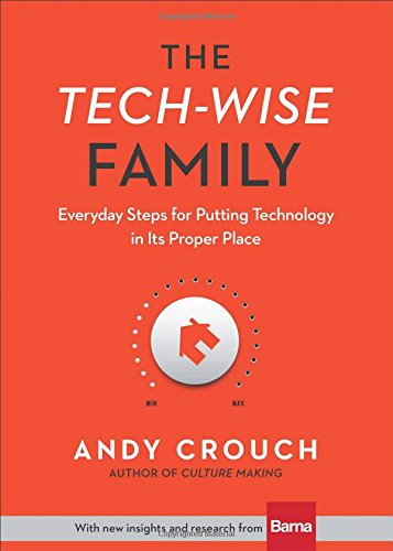 7. - THE TECH-WISE FAMILYby Andy Crouch