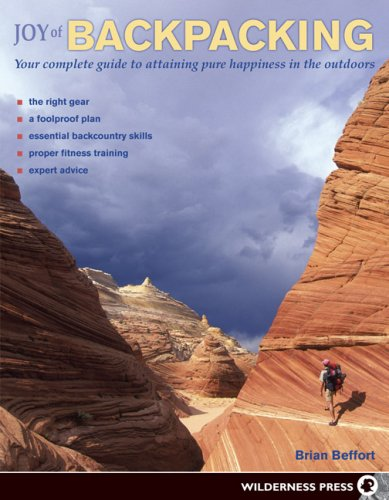 The Joy of Backpacking: Your Complete Guide to Obtaining Pure Happiness in the Outdoors