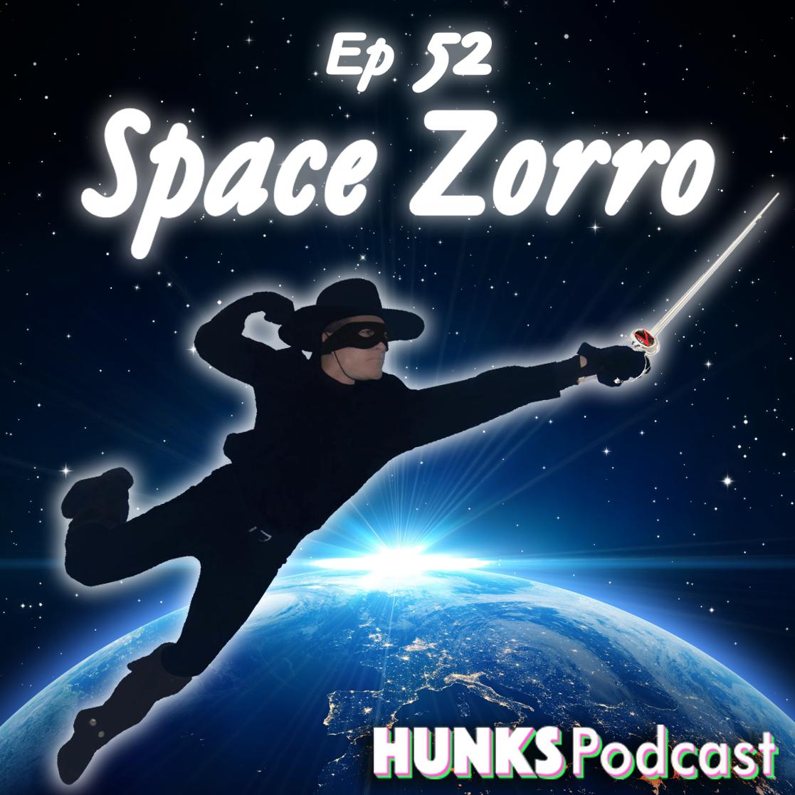 HUNKS Podcast Ep # 052 Space Zorro