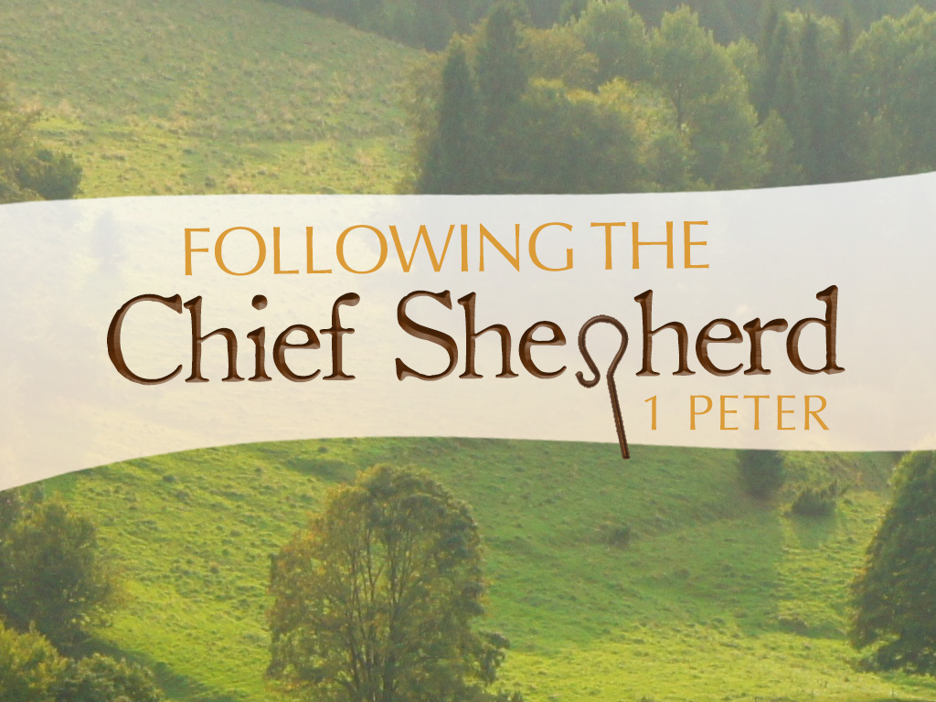1 Peter: Following the Chief Shepherd  April - July, 2016
