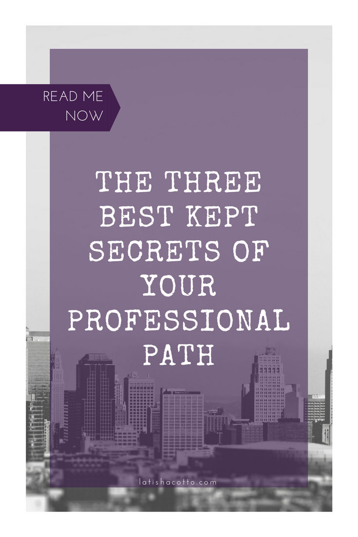 Click here to read all about the best kept secrets that no one is telling you when it comes to your professional path.