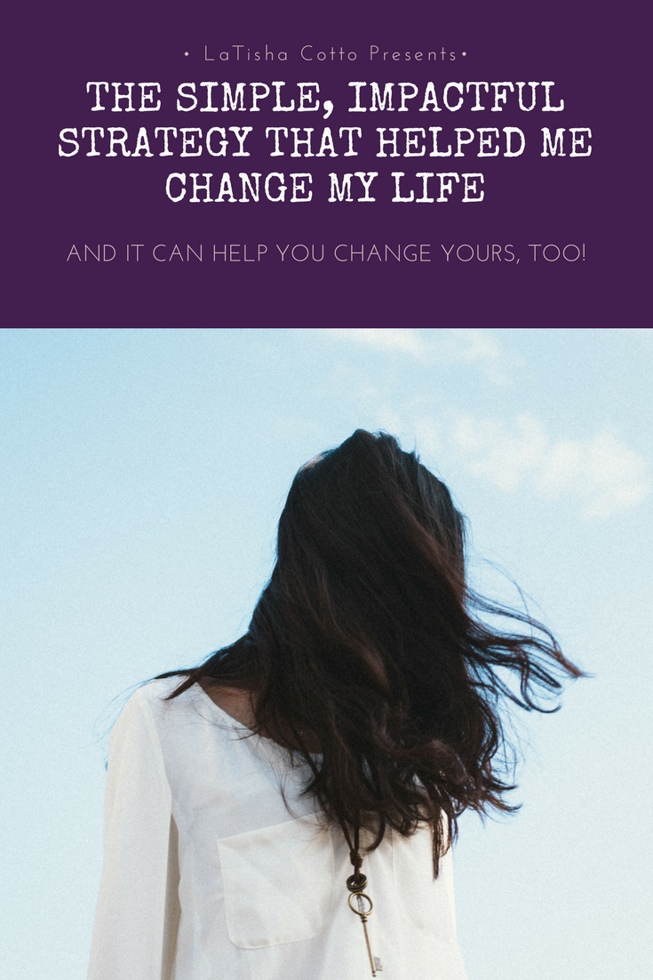 Click here to read about the simple strategy I used to change my life.