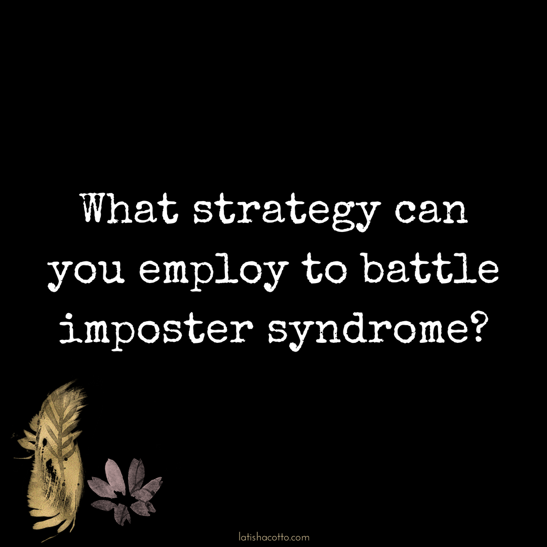 Click here to learn how to battle imposter syndrome.