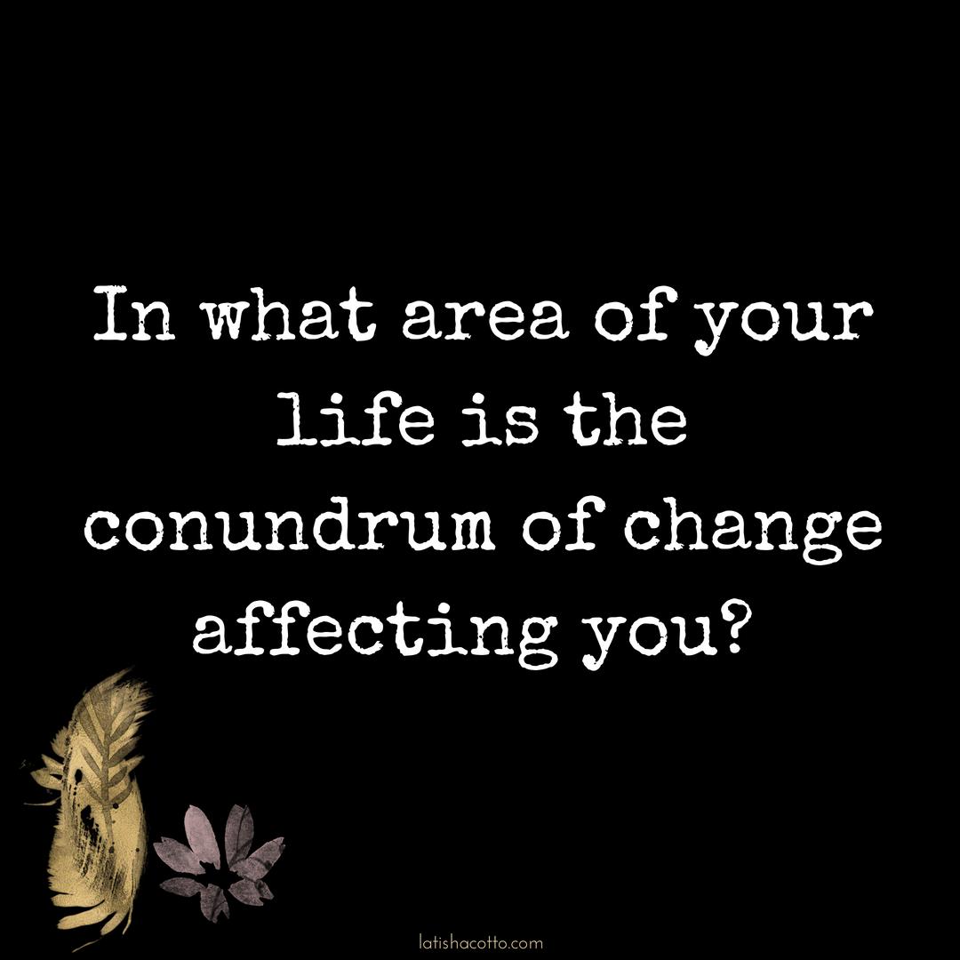 conundrum of change