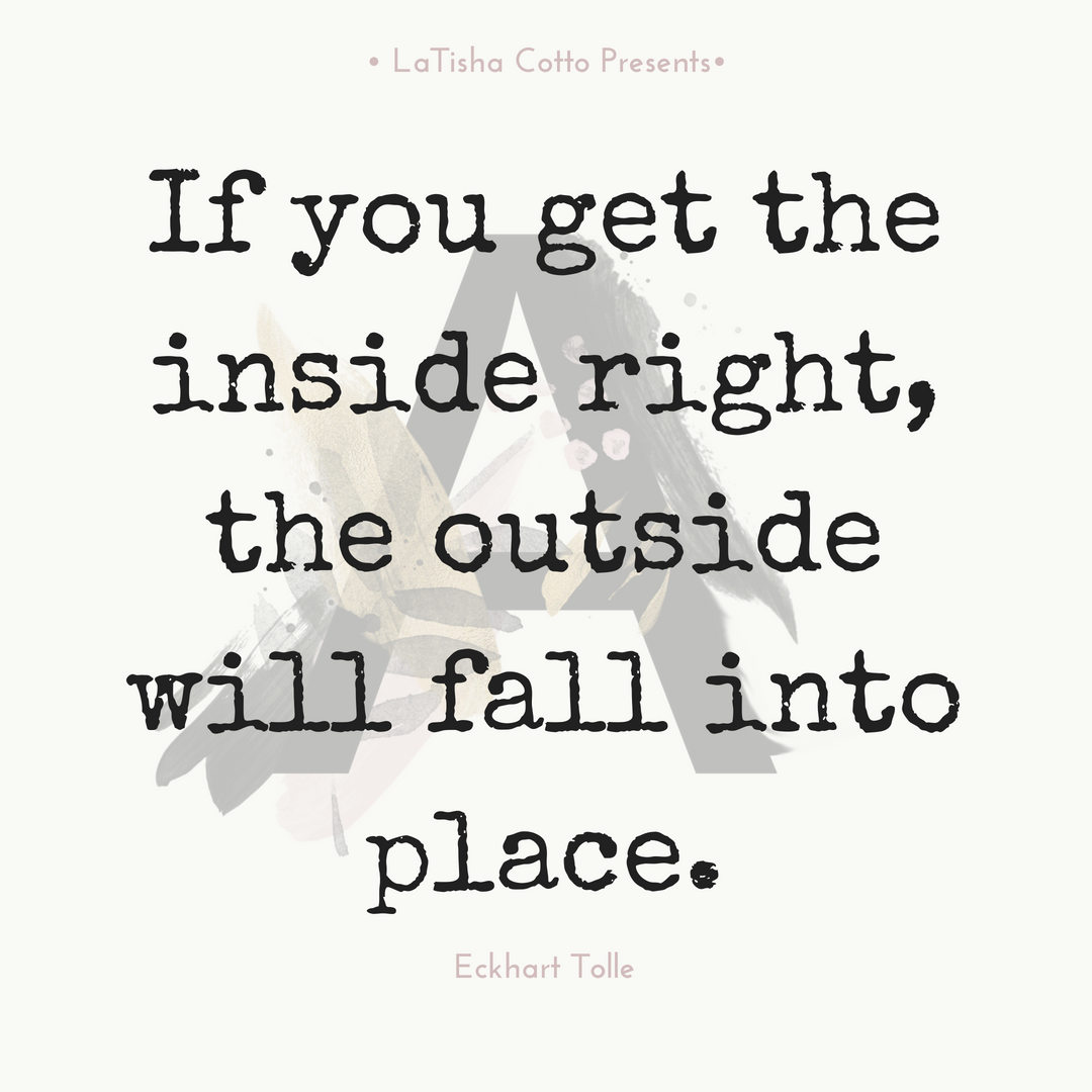 If you get the inside right, the outside will fall into place..png