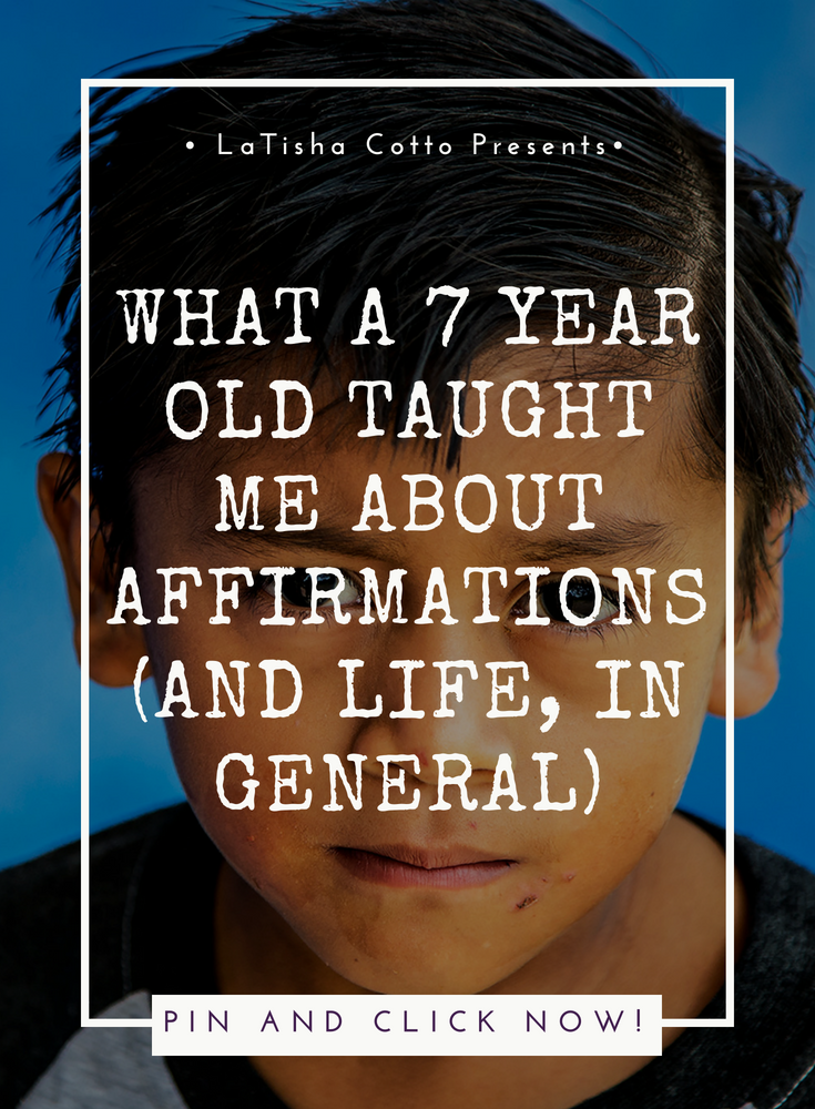 What a 7 Year Old Taught Me About Affirmations (and Life, In General)