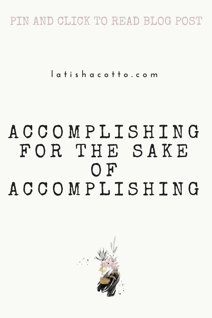 accomplishing for the sake of accomplishing