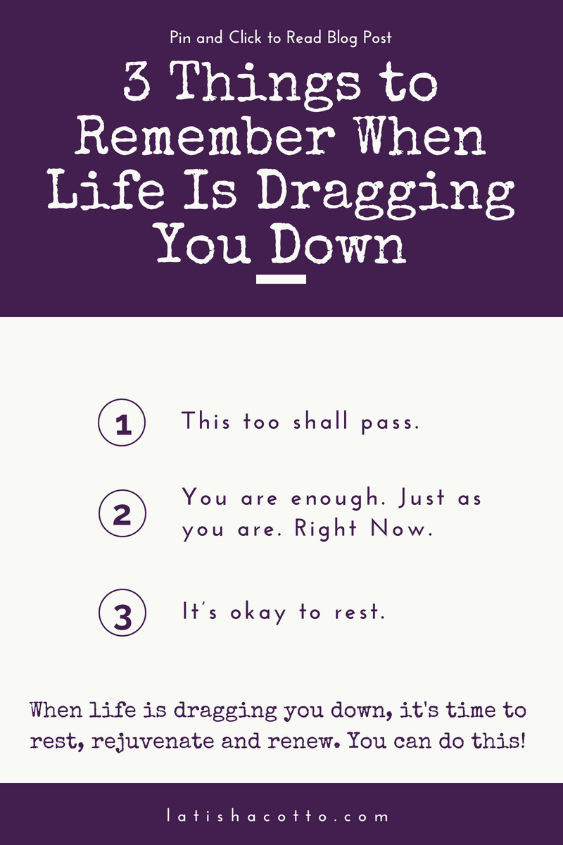 3 Things to Remember When Life Is Dragging You Down.png