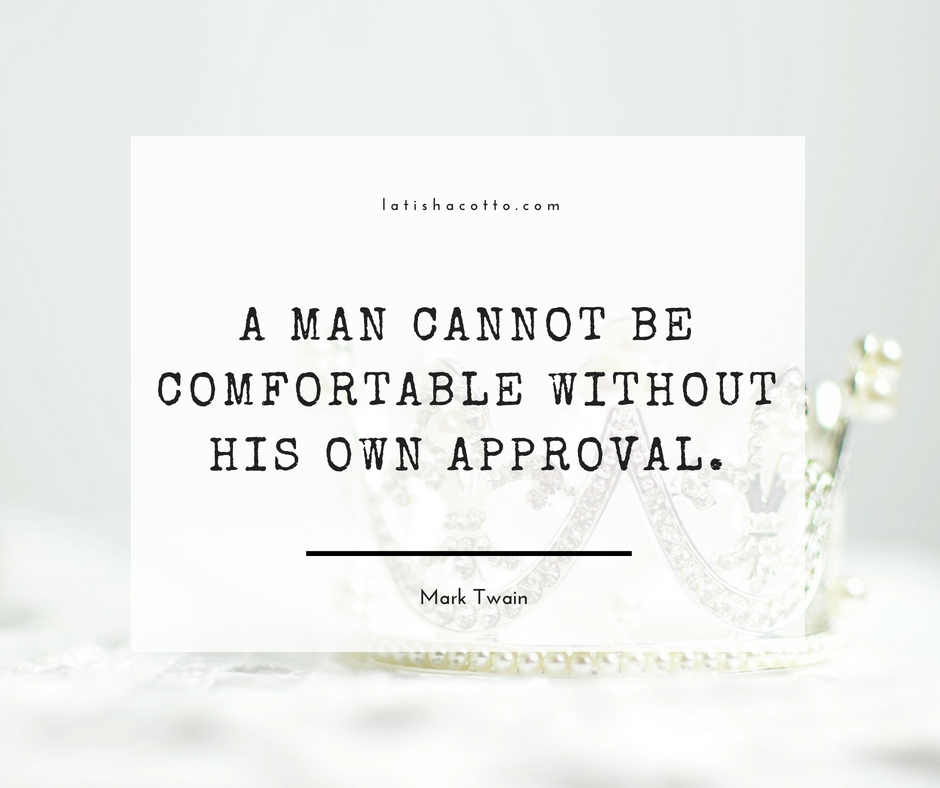 A Man Cannot Be Comfortable Without His Own Approval Quote