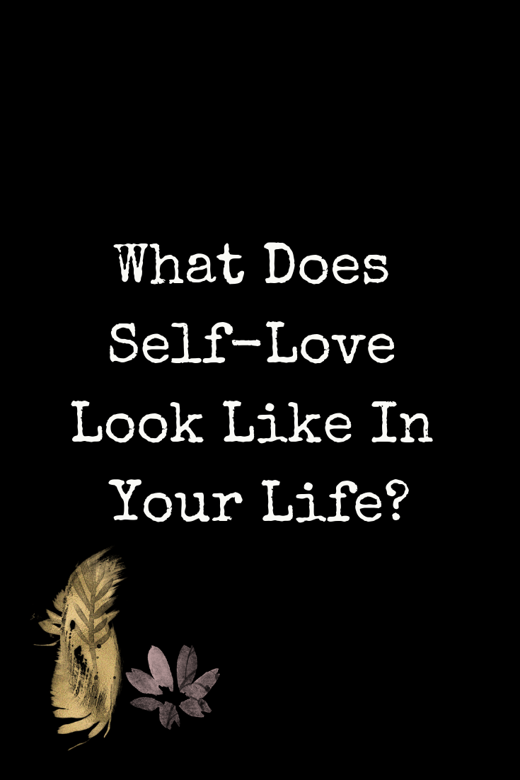 What does self-love look like in your life?