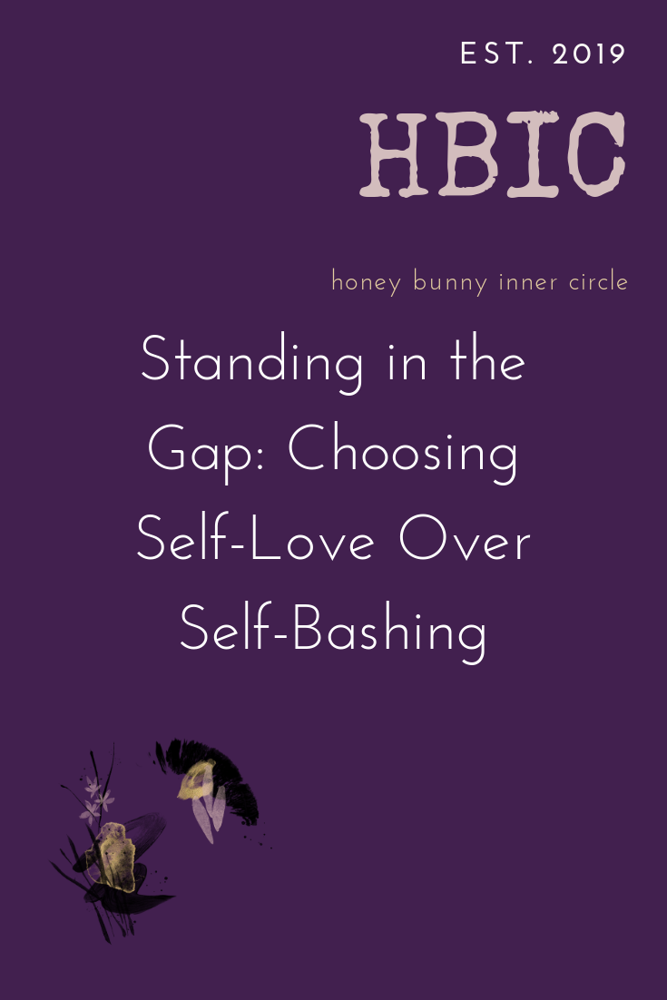 Standing in the Gap_ Choosing Self-Love Over Self-Bashing.png