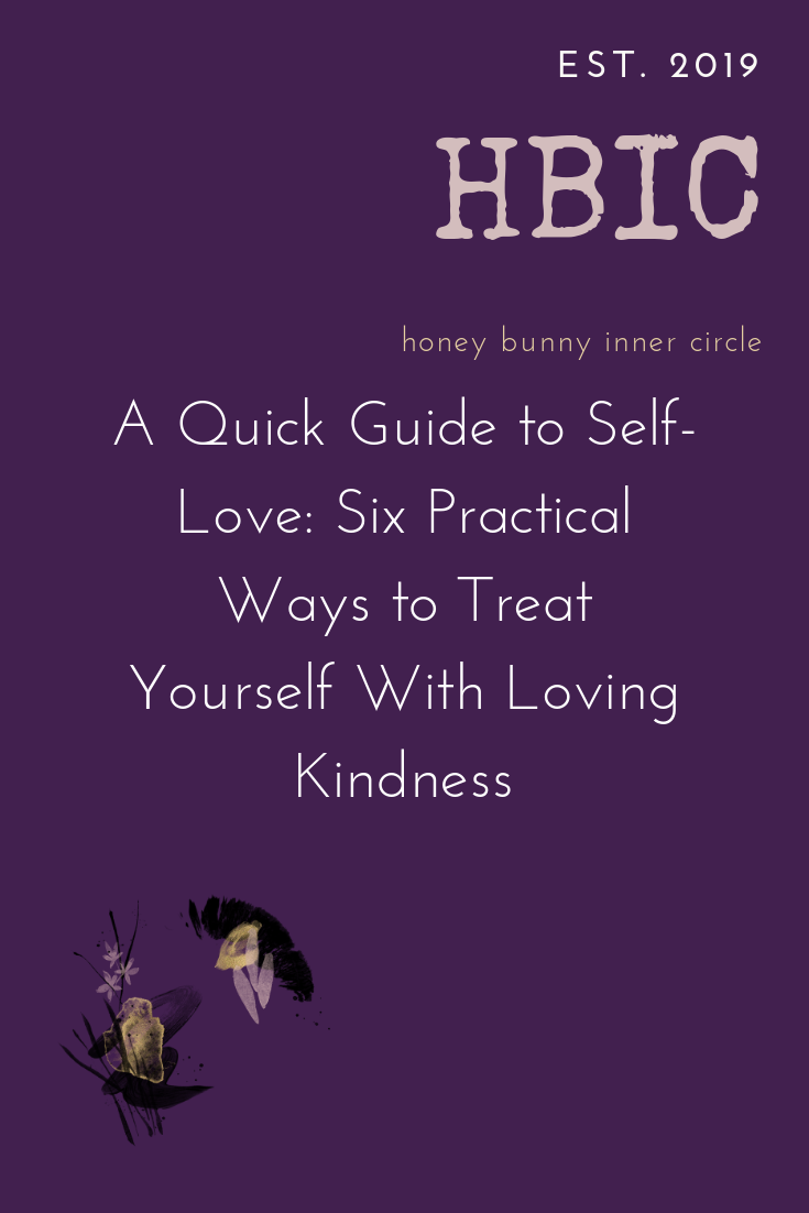 A Quick Guide to Self-Love_ Six Practical Ways to Treat Yourself With Loving Kindness.png