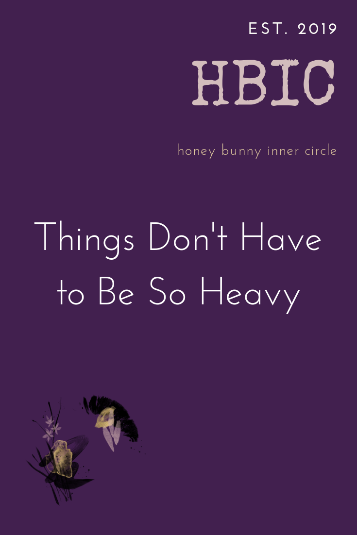 Things Don't Have to Be So Heavy.png
