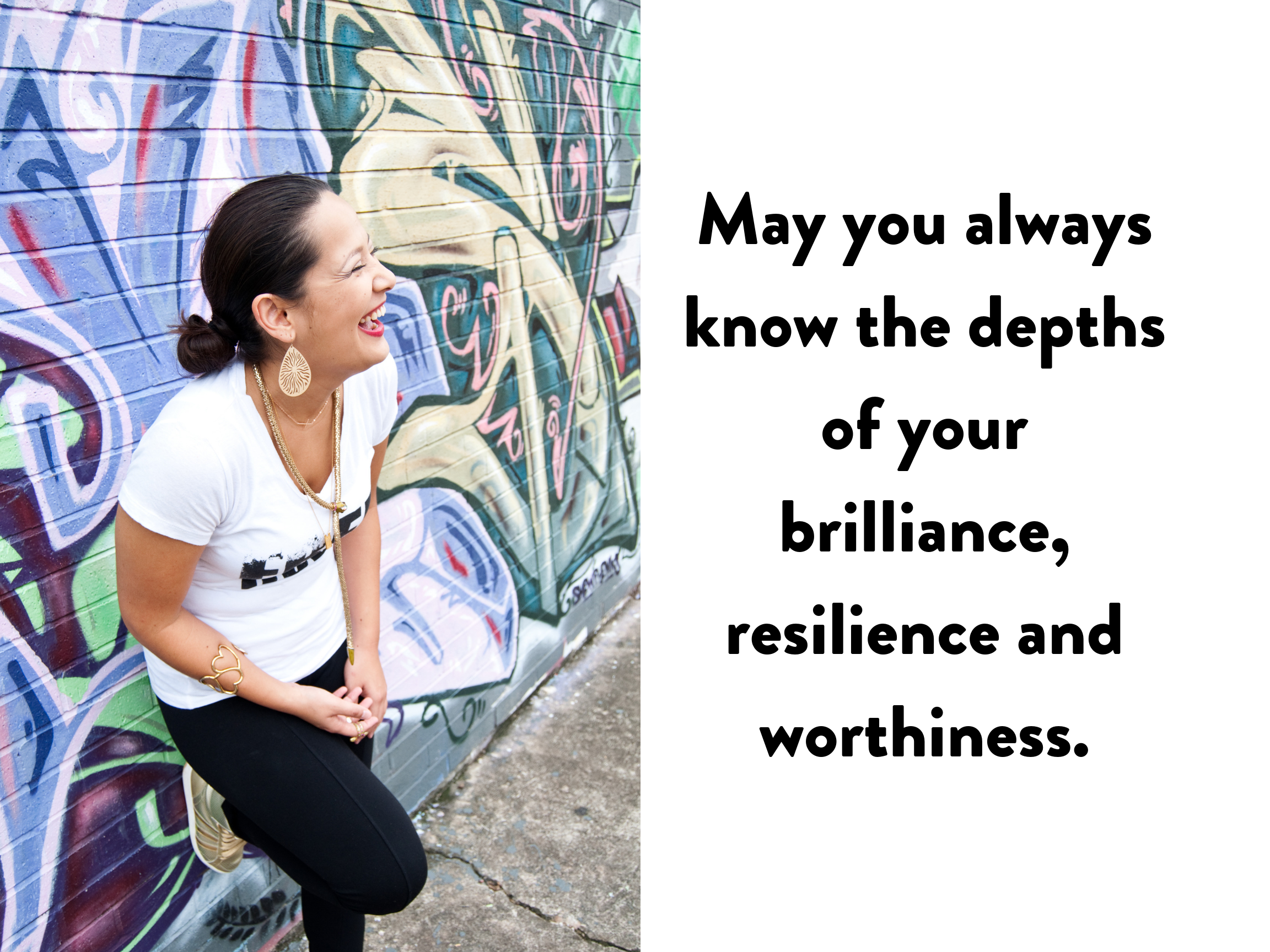 May you always know the depths of your brilliance, resilience and worthiness. -- LaTisha Cotto