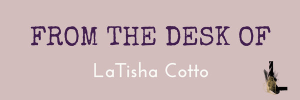 From the Desk of LaTisha Cotto