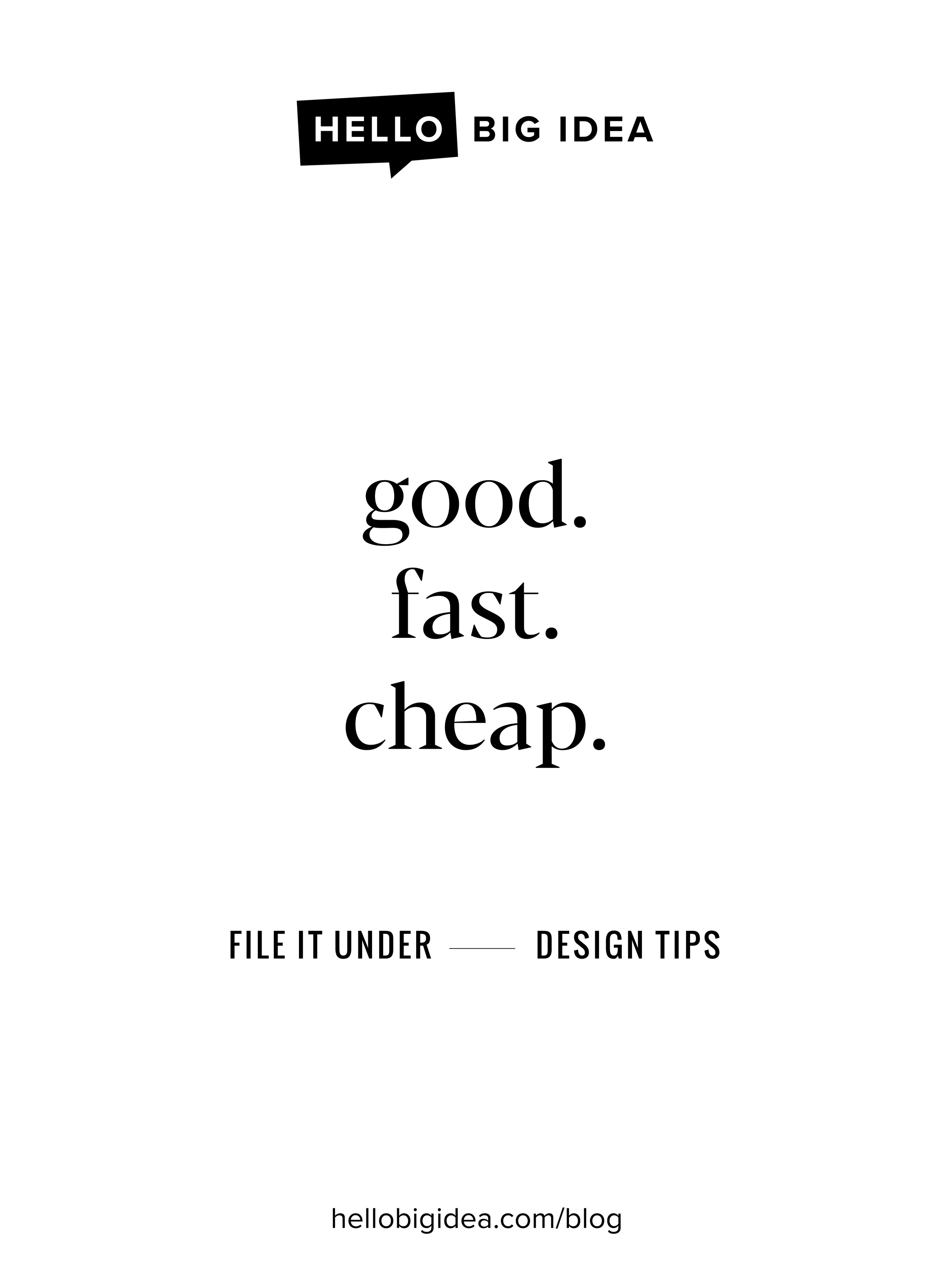 good fast cheap - hello big idea- design advice