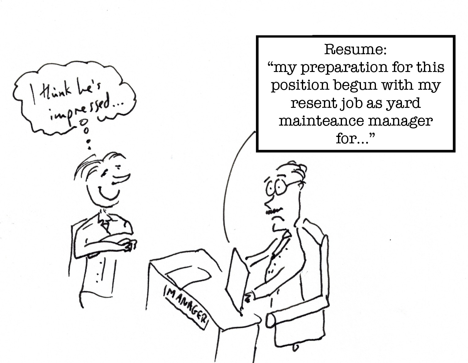 Misspelled words or grammatical mistakes on resumes or cover letters tank a first impression