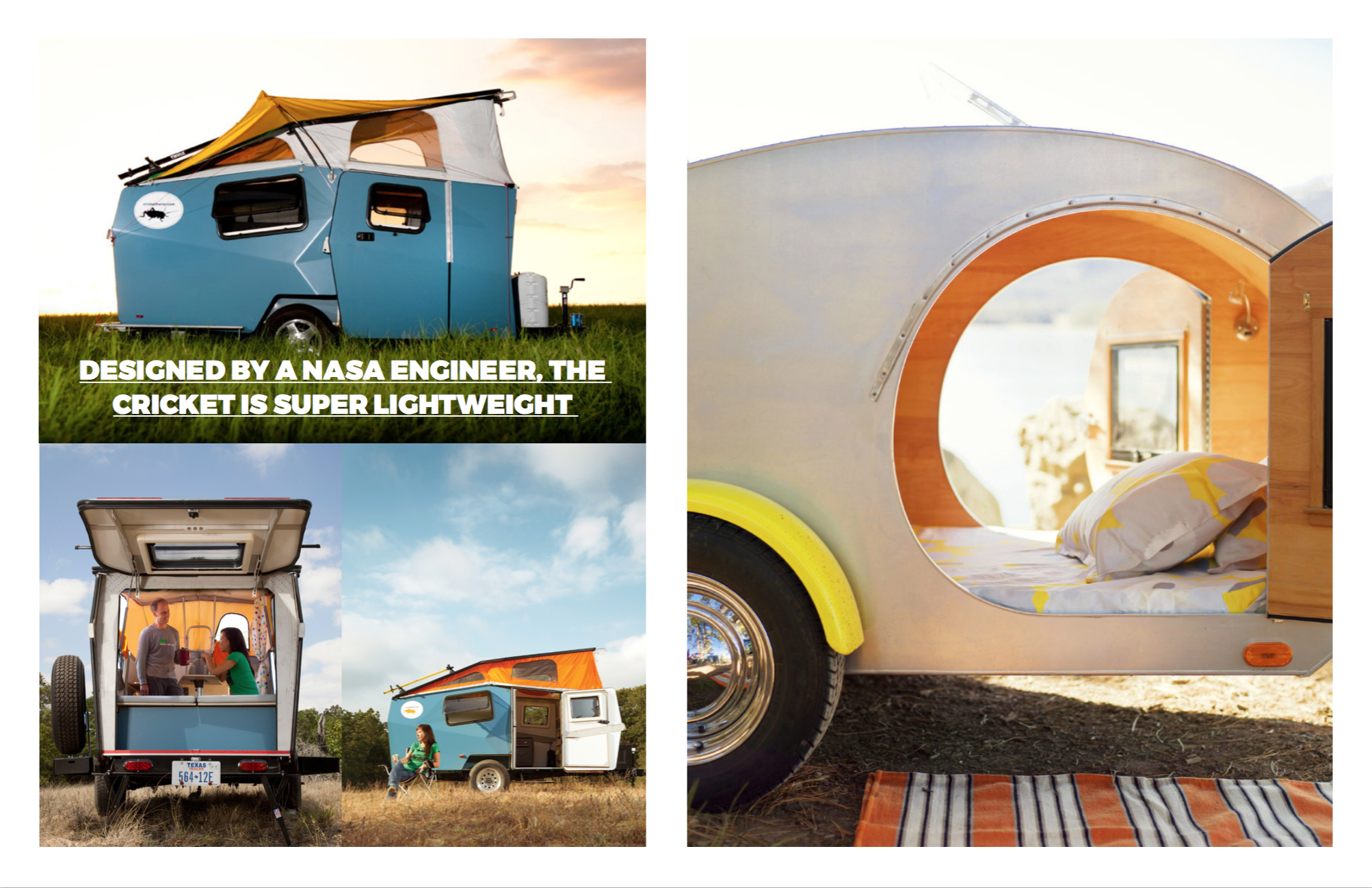 Left; The amazing Cricket These picture first appeared in  Dwell here , Part Tent, Part RV, the NASA inspired Cricket is the go to camper for the modern road tripper. Right: Airy Teardrop Trailer was first seen at Getaway Inspiration at  Dwell here .