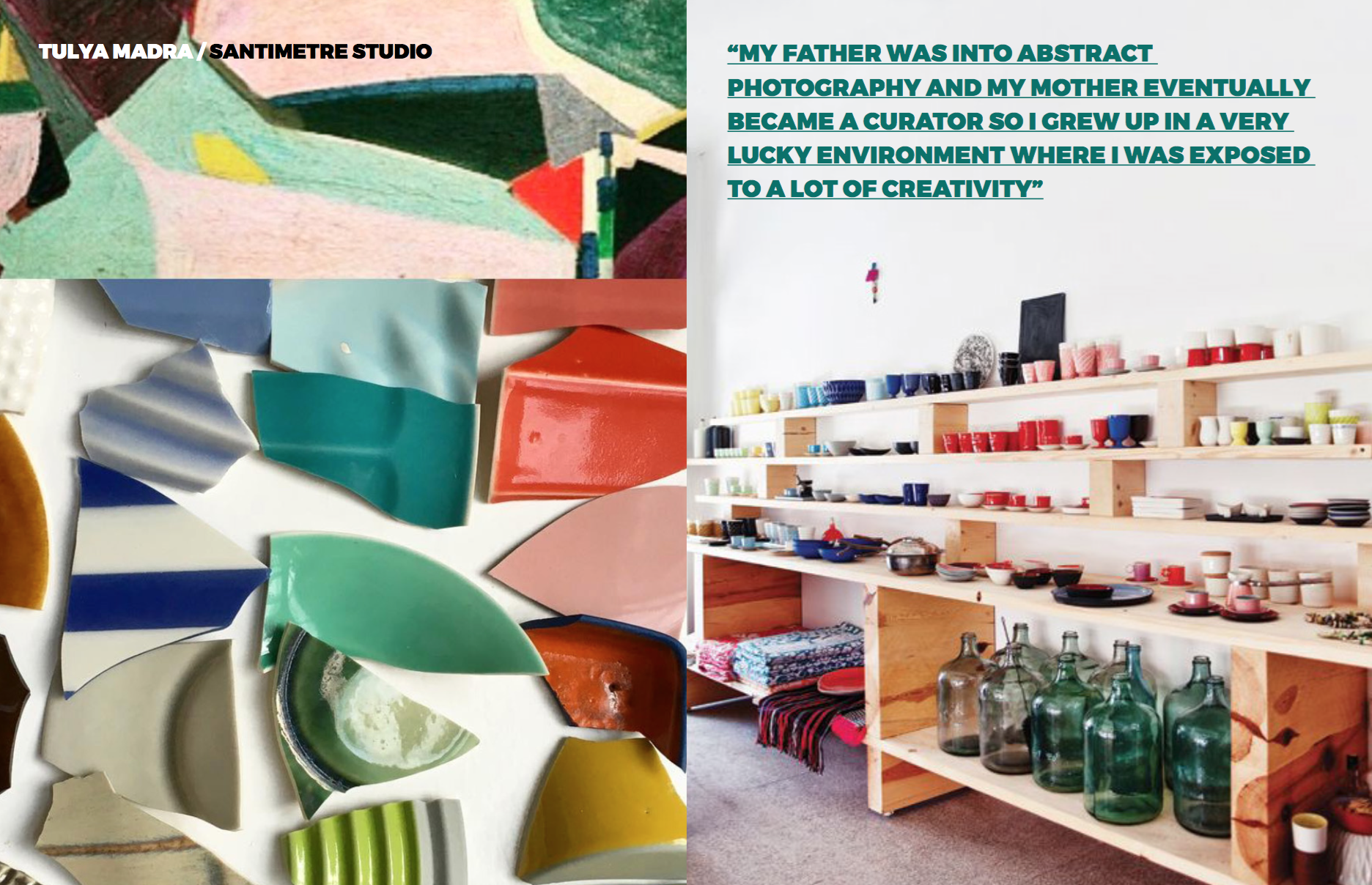 Left: Broken pieces show the range of amazing colors, Right: Inside the store in Turkey, Image courtesy of  Marie Claire Maison , Other images courtesy of  Santimetre Studio