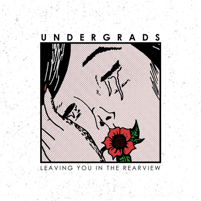 Undergrads   Leaving You In the Rearview   2017  (Production, Engineering, Mixing)