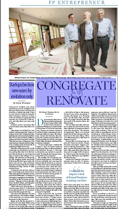 "Congregate & Renovate - Dennis Bryant has been in the renovation business for about 30 years. Most of his projects have focused on residential homes and condos within 10 kilometres of Toronto's downtown core. ""Being a renovation contractor is difficult. Most companies go out of business within five years,"" Mr. Bryant says. Bryant Renovations, his company, hit a plateau at about $600,000 in annual sales up until six years ago. That's when he began working with a business consultant.""It was at that point I realized the impact a lack of formal business training can have on the development of a business,"" he says. ""I, like most contractors, am trained in a specific trade. We typically don't get any training in how to run a business.""He reached out to business consultant Greg Peterson, of Growth Advisors in Oakville, Ont. Last year, Mr. Bryant had $1.6-million in revenue. ""I hope to be able to double that figure because now I have the infrastructure in place to scale it up. I've taken on an administrative assistant and salesperson and there is more division of labour among people on job sites. It's quite exciting.""About 70% of Mr. Peterson's clients are renovation contractors. Last fall, he and his partner and fellow coach Michael Draper spent a day brainstorming, discerning the common problems their clients were facing and identifying the barriers that kept them from breaking through to the next level of growth.They presented the business model for Renovantage to their clients last October: It brings renovation contractors together to share costs and access to high design functions to help differentiate them in what is a highly fragmented market space with little in the way of brand recognition.""We are doing things individual contractors cannot do on their own. As a result they stay small,"" Mr. Peterson says. ""There have been small segments that have consolidated. Mr. Handyman franchises, for example, deal with small renovation projects under $5,000. But nobody has consolidated the offerings of the general contractor.""Canadians spend about $34-billion on home renovations each year – $11-billion of that in the Greater Toronto Area alone, according to Canada Mortgage and Housing Corp. ""At the same time, we don't know of a single contractor that has one-tenth of 1% market share, Mr. Peterson says.""No one does more than $10-million in sales. We don't know of more than a handful of companies that do more than $4-million. The industry is fragmented. There is no trusted brand and for the most part the contractors do the same thing. There is no differentiation so they have to compete on price.""During their brainstorming session, Mr. Peterson and Mr. Draper outlined consumers' biggest concerns in hiring contractors. ""They want to work with someone they can trust. They want the project done on time and on budget with no surprises. That became the foundation for the service offering we put together,"" Mr. Peterson says.Contractors looking to join Renoantage must be able to demontrate sales of $500,000 in the past three years and agree to a thirdparty criminal check, driver's licence check and credit check for the owner and company. They are also required to provide a complete customer list for the past 12 months outlining the size and scope of the jobs. Mr. Peterson and Mr. Draper decide which of those clients to call for a reference check. This is then followed by an interview about the business and how it operates.Once contractors meet all these requirements they must also have $2-million of liability insurance, ascribe to a code of ethics and conduct and provide a $25,000 letter of credit which acts as a performance bond. Common practice in commercial construction, this letter of credit gives residential customers a level of protection that simply has not existed in this space.""If there is a problem with the project, consumers or contractors can initiate mediation with licensed engineers and architects,"" says Mr. Peterson. ""If mediation doesn't work, within 10 days they can go to binding arbitration and we can bring in another contractor to finish the job because of the letter of credit. It's a No Risk Renos performance guarantee.""For the contractors, Renovantage promises to help differentiate them in the space and hopefully close more sales profitably. They will be able to offer a comprehensive service including an online design consultation process with licensed professionals at a fraction of market cost. For example, a whole house can be designed for $2,500. Once the design is finalized, homeowners can shop for finishes at Renovantage's 15,000 square-foot decor centre scheduled to open in July.""Contractors also have access to Right Price Renovations, one of the top estimating software packages in North America to ensure accurate estimates. The detailed scope of work and specifications upfront means contractors can keep on schedule and there aren't as many mistakes,"" says Mr. Peterson.Take all of that and bundle it with a comprehensive marketing program and lead generation system to grow their business to next level as well as three coaching sessions a month designed to help them take what they learn and systemize the business. ""Our goal is to get each of our contractors to a minimum of $2.5-million in sales. By our analysis that is the level they need to get to in order to bring in sales people and fulltime administrative help so the owner can run the business in stead of doing all the work.""Since launching in the GTA in January, 14 general contractors and six sub trades have joined Renovantage. They pay a flat monthly fee for the services outlined.""Our goal is to sign on 100 general contractors and 200 sub trades in the next 18 to 24 months,"" says Mr. Peterson. ""At that point, we would have a $2.5-million advertising budget and Renovantage will be the brand name in the renovation industry. The plan is to take the concept national but not until we get at least 50 contractors on board and perfect the system here. Already, most of our contractors received a year's worth of leads in the first three months. It's looking pretty good."""