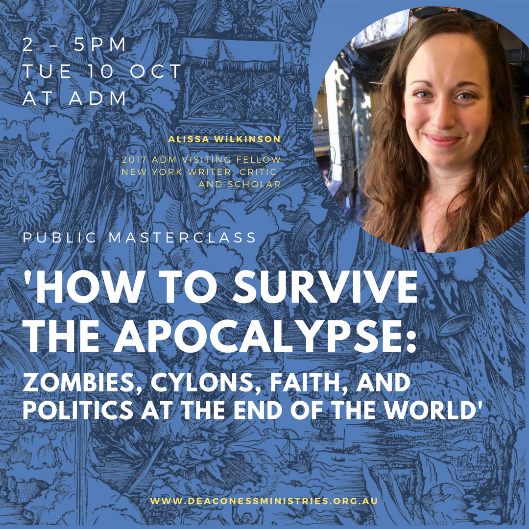Public Masterclass - Visiting Fellow Alissa Wilkinson   2017 ADM Visiting Fellow Alissa Wilkinson will teach a masterclass based on her recent book with Rob Joustra,  How to Survive the Apocalypse: Zombies, Cylons, and Politics at the End of the World  (published by Eerdmans in May 2016). In their book, Alissa and Rob explore the history of apocalyptic literature and place pop culture - from  Battlestar Galactica  and  Game of Thrones,  to  Mad Men  and  Her -  into that framework. In doing so, they give a crash course in Charles Taylor's ideas in his books  A Secular Age  and  The Ethics of Authenticity,  and explore the implications for today.