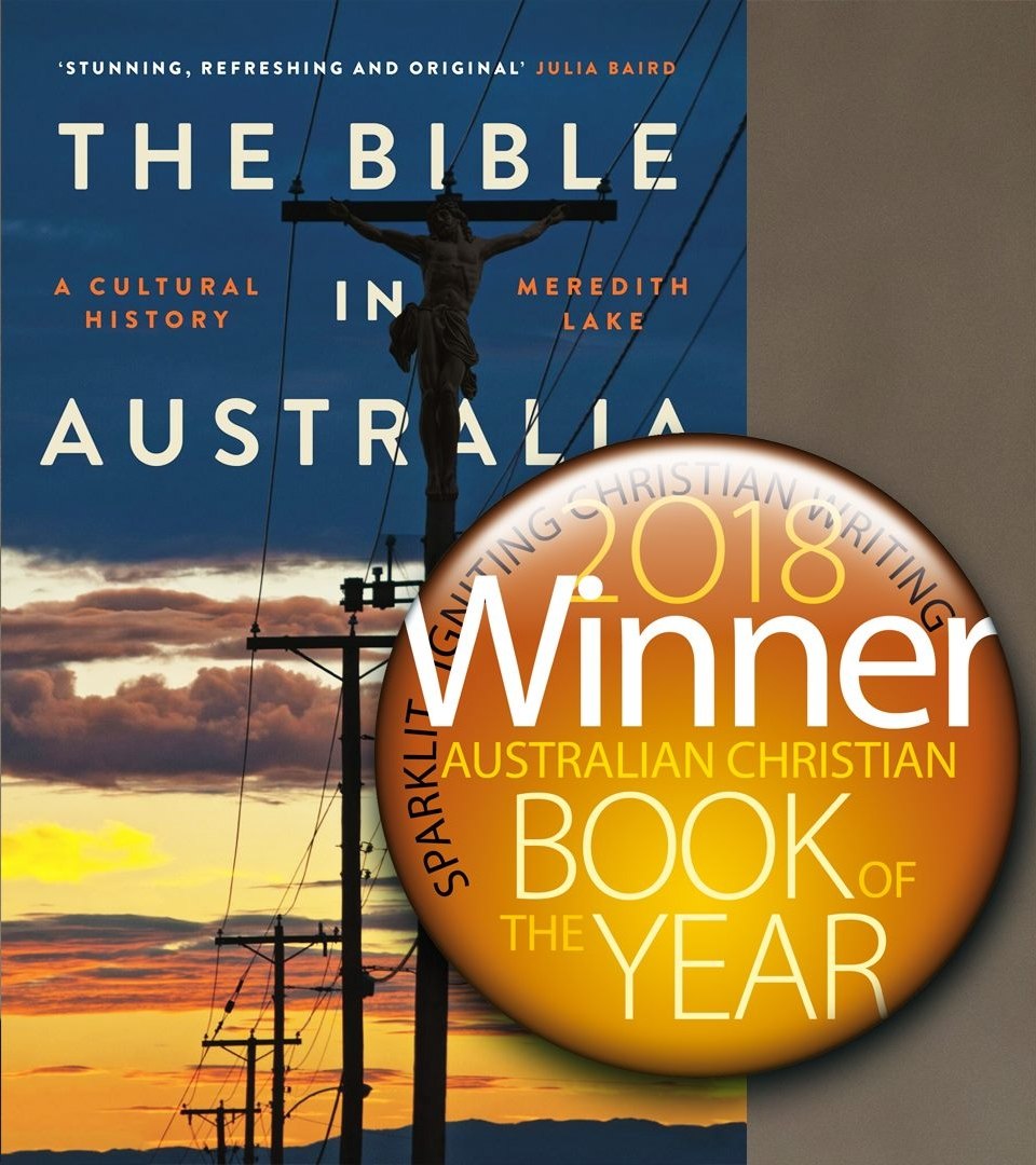 2018 Sparklit Australian Book of the Year: The Bible in Australia      SparkLit Australia   23rd August 2018  About: Dr Meredith Lake, 2017 ADM Senior Research Fellow