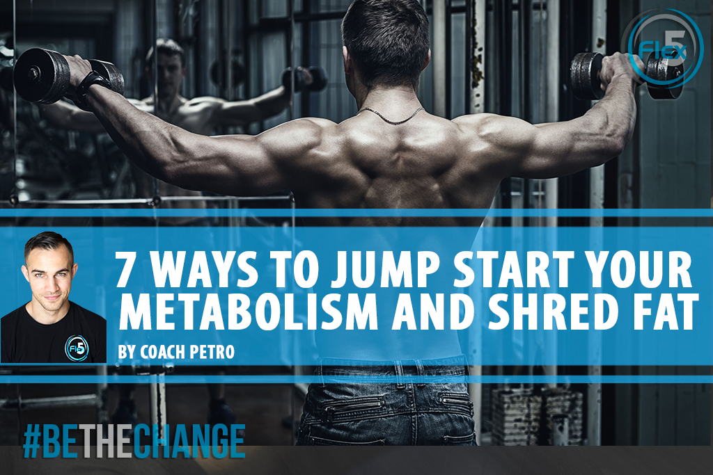flex5-fitness-personal-training-blog-coach-petro-7-ways-to-super-charge-your-metabolism-shred-cover