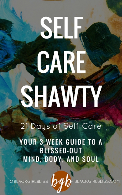 SELF CARE SHAWTY: 21 DAYS OF SELF-CARE | BLACKGIRLBLISS.COM