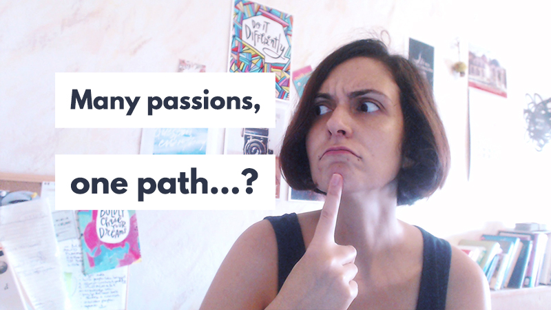 "Having ""too many passions"" doesn't mean you can't follow one path."