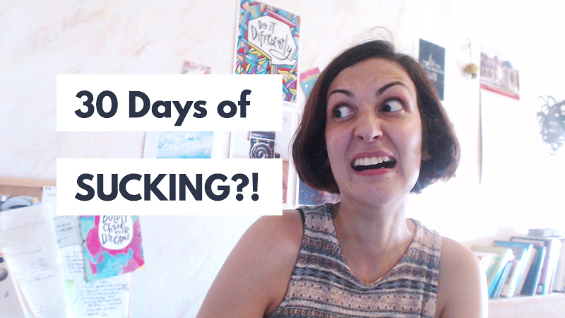 The 30 days of sucking challenge!   Violeta Nedkova, Creative Coach