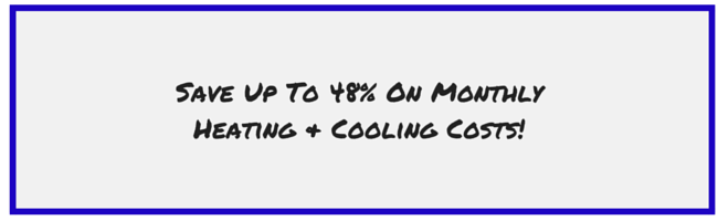 Save Up To 48% On Monthly Heating & Cooling Costs! (2).png