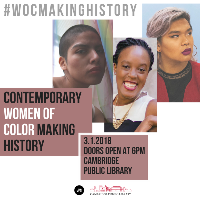 Contemporary Women of Color Making History - Kick off Women's History Month with Contemporary Women of Color Making History, an evening panel presented by We, Ceremony in collaboration with the Cambridge Public Library. Learn from the personal narratives and journey of three local women of color (Sonia Espinosa, Amma Marfo, and Chrysanthemum Tran)who are changing Boston and beyond. Through this conversation, we aim to inspire and mobilize our guests to take actionable steps to combat the different