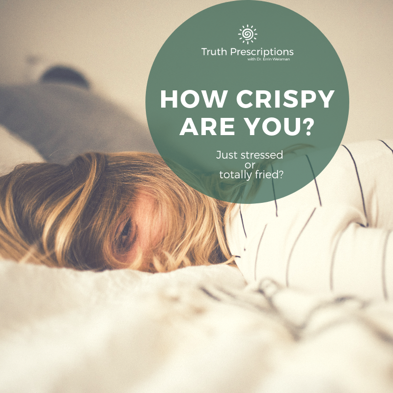 How Crispy are your? Just Stressed or Totally Fried. - Feeling a little frayed around the edges or wonder if you're losing your mind? Wonder if your'e just stressed out or if it's something more?Click below to take the quiz and find out!