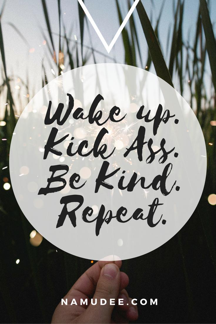 Wake-up-kick-ass-be-kind-repeat_namudee