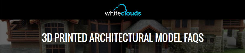 FAQs about 3D-printed architectural models. Source: WhiteClouds