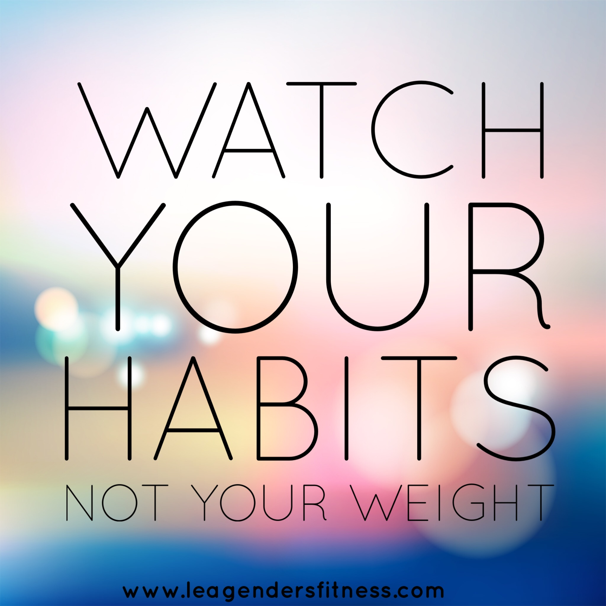 watch your habits, not your weight.