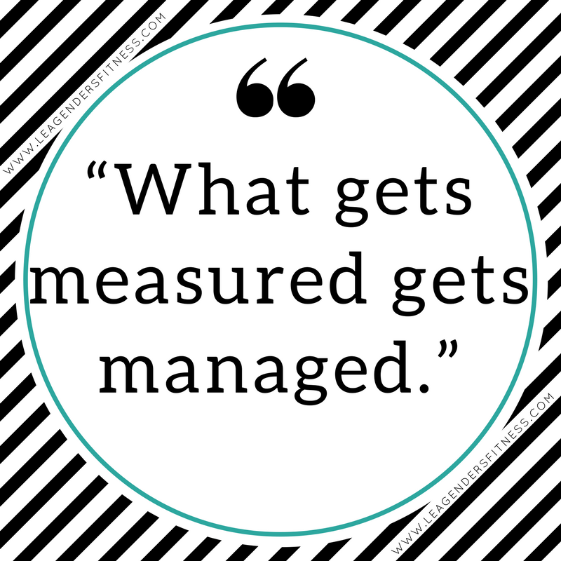 What gets measured gets managed.