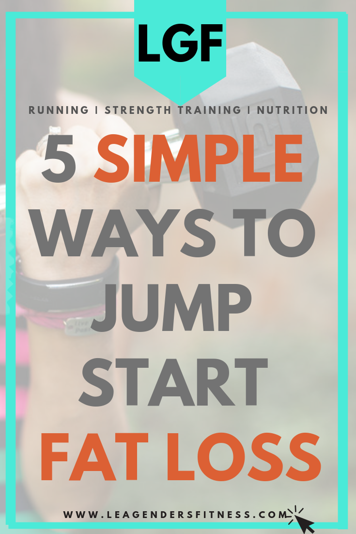 5 simple ways to jump start fat loss.png