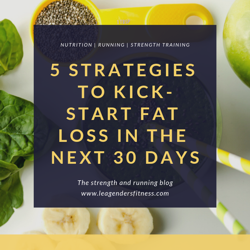 5 strategies to kick-start fat loss.png