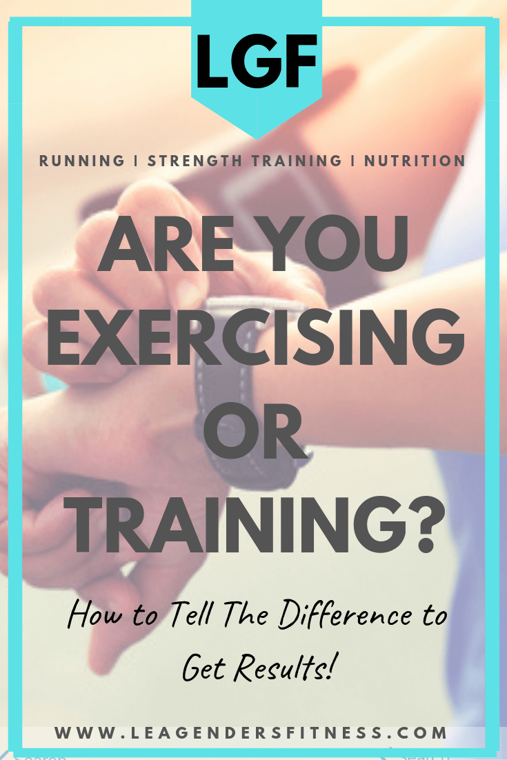 Are you exercising or training. How to tell the difference to get results. Save to your favorite Pinterest board for later or to share.