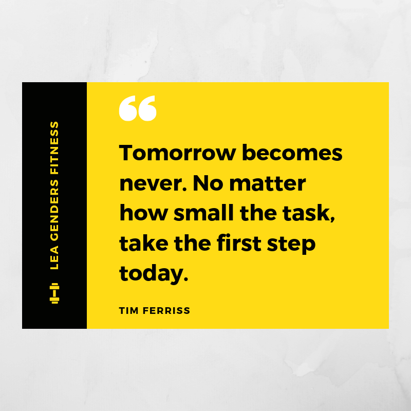 Tomorrow becomes never. No matter how small the task, take the first step today. (1).png