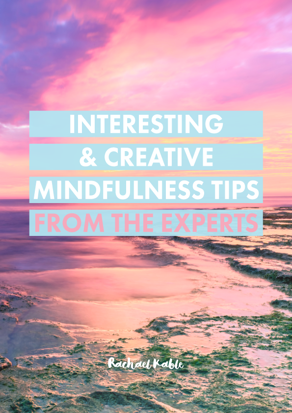 Interesting and Creative mindfulness tips from the experts
