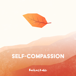 Self-Compassion Meditation Album Rachael Kable