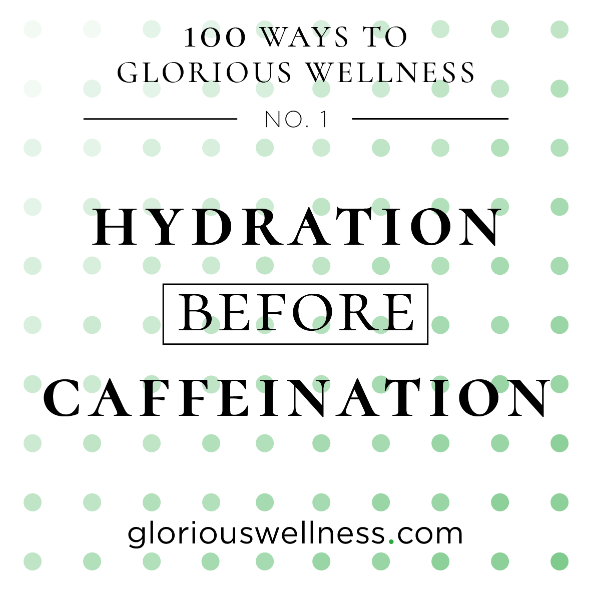 No. 1 - Hydration Before Caffeination